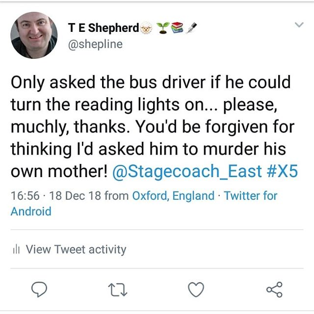 Only asked the bus driver if he could turn the reading lights on... please, muchly, thanks. You'd be forgiven for thinking I'd asked him to murder his own mother! @Stagecoach_East #X5