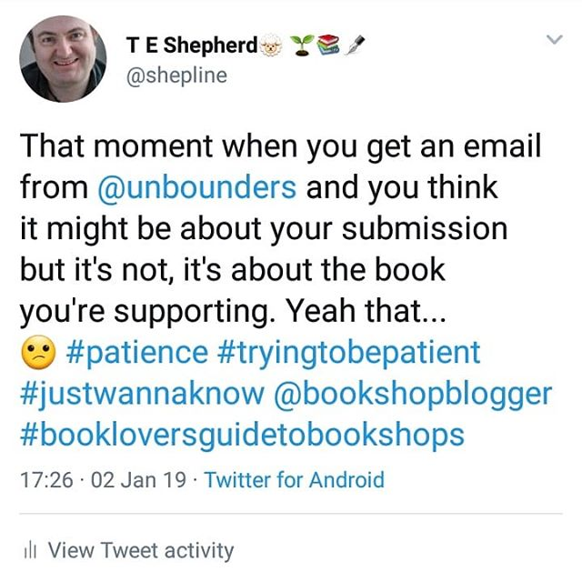 That moment when you get an email from @unbounders and you think it might be about your submission but it's not, it's about the book you're supporting. Yeah that… 😕 #patience #tryingtobepatient #justwannaknow @bookshopblogger #bookloversguidetobookshops
