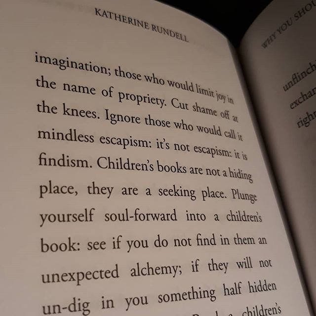 """Ignore those who would call it escapism: it's not escapism: it is findism.  Children's books are not a hiding place, they are a seeking place."" ~@katherine.rundell, Why You  Should Read Children's Books,  Even Though You Are So Old and Wise #amreading"