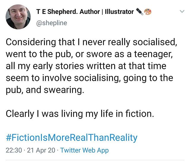 Considering that I never really socialised, went to the pub, or swore as a teenager, all my early stories written at that time seem to involve socialising, going to the pub, and swearing.  Clearly I was living my life in fiction.  #FictionIsMoreRealThanReality